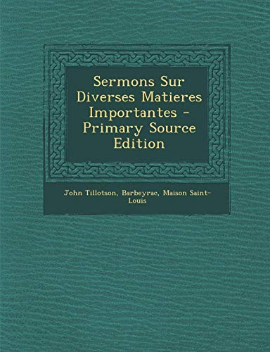 Sermons Sur Diverses Matieres Importantes... - Primary Source Edition