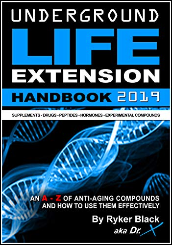 Underground Life Extension Handbook: An A - Z of Anti-Aging Compounds And How