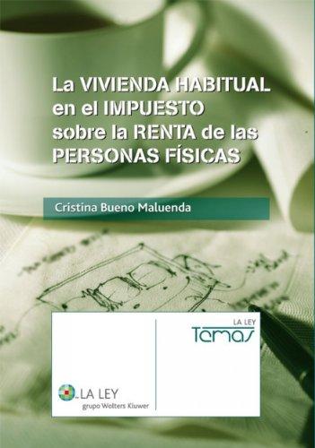 La vivienda habitual en el Impuesto sobre la Renta de las Personas Físicas (La Ley, temas) por Cristina Bueno Maluenda