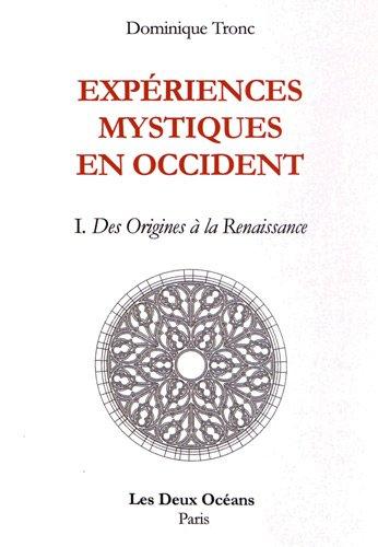 Expériences mystiques en Occident : Tome 1, Des origines à la Renaissance