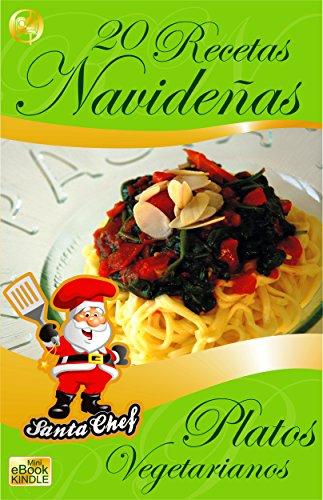 20 RECETAS NAVIDEÑAS PARA PREPARAR PLATOS VEGETARIANOS (Colección Santa Chef nº 38) por Mariano Orzola