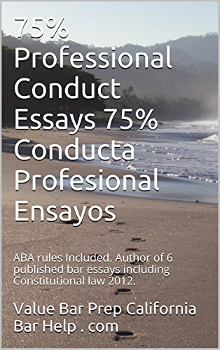 75% Professional Conduct Essays 75% Conducta Profesional Ensayos * e-book: e book, ABA rules Included. Author of 6 published bar essays including Constitutional law 2012. (English Edition)