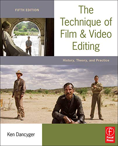 The Technique of Film and Video Editing: History, Theory, and Practice por Ken Dancyger