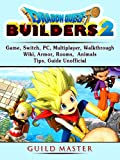 Dragon Quest Builders 2 Game, Switch, PC, Multiplayer, Walkthrough, Wiki, Armor, Rooms, Animals, Tips, Guide Unofficial (English Edition)
