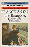France, 1815-1914: The Bourgeois Century (A Fontana original)