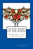 In The Wars Of The Roses: A Story for the Young