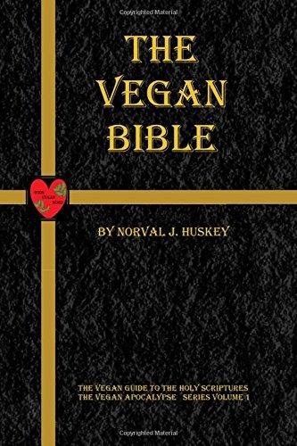 The Vegan Bible: The Vegan Guide to the Holy Scriptures: Volume 1 (The Vegan Apocalypse Series)