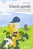 Irlanda gentile. Humour e avventure a pedali di un eccentrico gentleman inglese