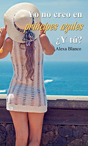 Descargar Libro YO NO CREO EN PRINCIPES AZULES ¿Y TU? de ALEXA BLANCO
