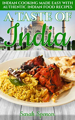 A Taste Of India Indian Cooking Made Easy With Authentic Indian Food Recipes Best Recipes From Around The World Book 4