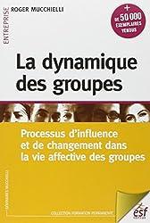 La dynamique des groupes : Processus d'influence et de changement dans la vie affective des groupes