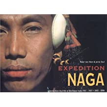Expedition Naga: Diaries from the Hills in Northeast India 1921-1937- 2002-2006 by Peter Van Ham (2008-09-15)