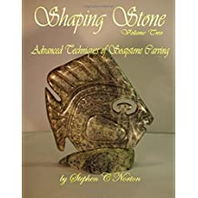Shaping Stone Volume Two: Advanced Techniques of Soapstone Carving: Volume 2