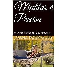 Meditar é Preciso: O Mundo Precisa de Seres Pensantes (Portuguese Edition)