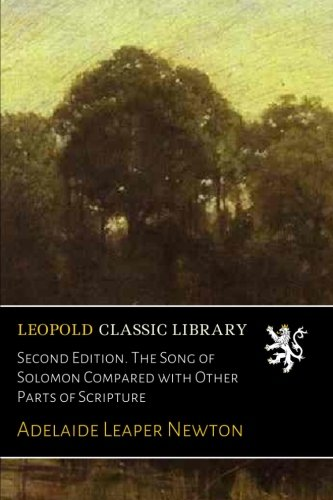 Second Edition. The Song of Solomon Compared with Other Parts of Scripture por Adelaide Leaper Newton