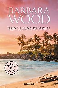 Bajo la luna de Hawai par  Barbara Wood