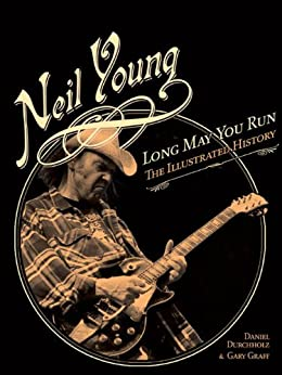 Neil Young: Long May You Run: The Illustrated History par [Durchholz, Daniel, Graff, Gary]