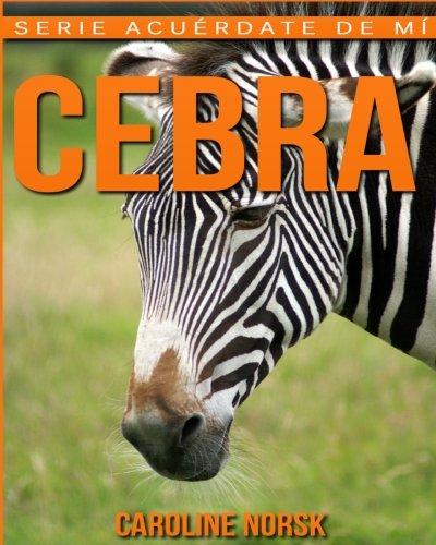 Cebra: Libro de imágenes asombrosas y datos curiosos sobre los Cebra para niños (Serie Acuérdate de mí)