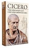 Vom h?chsten Gut und vom gr??ten ?bel - De finibus bonorum et malorum libri quinque (Vollst?ndige Ausgabe)