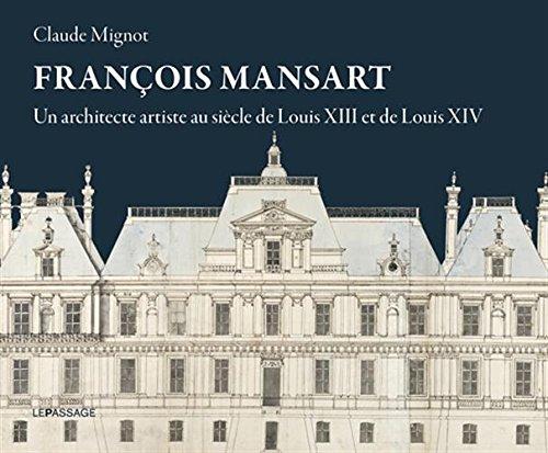 François Mansart, un architecte artiste au siècle de Louis XIII et Louis XIV par Claude Mignot