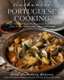 Authentic Portuguese Cooking: More Than 185 Classic Mediterranean-Style Recipes of the Azores, Madeira and Continental P