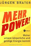 Mehr Power!: Woher unsere körperliche und geistige Energie kommt - Jürgen Brater