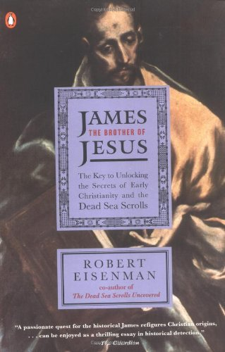 James the Brother of Jesus: The Key to Unlocking the Secrets of Early Christianity and the Dead Sea Scrolls by Robert H. Eisenman (1998-03-01)