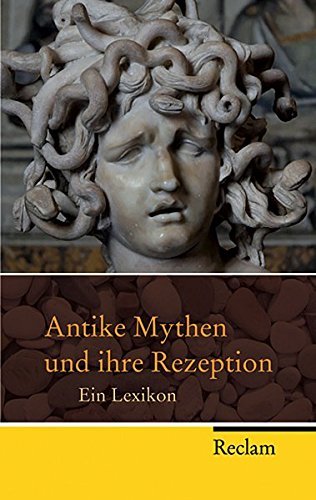 Antike Mythen und ihre Rezeption: ein Lexikon (Reclam Taschenbuch)