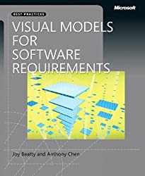 Visual Models for Software Requirements (Developer Best Practices) by Anthony Chen (2012-07-25)