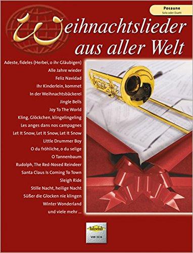 Weihnachtslieder aus aller Welt für Posaune: Die umfassende Sammlung für das Solo-, Duett- oder Gruppenspiel