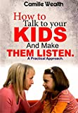 HOW TO TALK TO YOUR KIDS AND MAKE THEM LISTEN