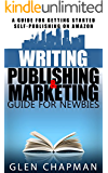 The Guide to Writing, Publishing and Marketing Strategy for Self-Publishers - A step by step guide to getting that book out of your head and into the global market (English Edition)