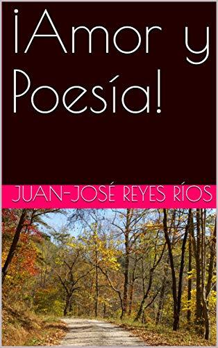 ¡Amor y Poesía! por Juan-José Reyes Ríos