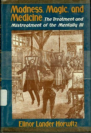 Madness, magic, and medicine: The treatment and mistreatment of the mentally ill