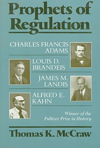 [(Prophets of Regulation : Charles Francis Adams, Louis D. Brandeis, James M. Landis, Alfred E. Khan)] [By (author) Thomas K. McCraw] published on (July, 1990)