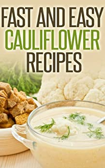 Fast And Easy Cauliflower Recipes: A Guide To An Healthy And Natural Diet (English Edition) von [T., Anela]