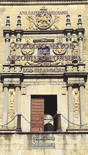 El Colegio Mayor del Arzobispo Fonseca o de los Irlandeses (Historia de la Universidad)