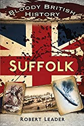 Bloody British History Suffolk (Bloody History)