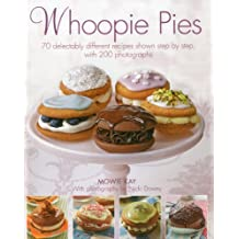 Whoopie Pies: 70 Delectably Different Recipes Shown Step by Step, with 250 Photographs