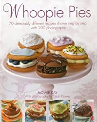 Whoopie Pies: 70 Delectably Different Recipes Shown Step by Step, with 200 Photographs