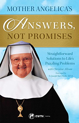 Mother Angelica's Answers, Not Promises: Straightforward Solutions to Life's Puzzling Problems por Mother Angelica