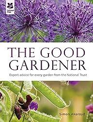 The Good Gardener: Expert Advice for Every Garden from the National Trust (National Trust Home & Garden)