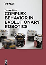 Complex Behavior in Evolutionary Robotics (de Gruyter Textbook) (English Edition)