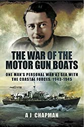 The War of the Motor Gun Boats: One Man's Personal War at Sea with the Costal Forces, 1943-§945