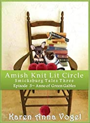 Amish Knit Lit Circle: Part 3 ~ Anne of Green Gables (Smicksburg Tales 3 Series) (Amish Knit Lit Circle: Smicksburg Tales 3) (English Edition)