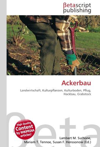 Ackerbau: Landwirtschaft, Kulturpflanzen, Kulturboden, Pflug, Hackbau, Grabstock