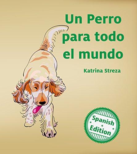 Un perro para todo el mundo (A Dog for Everyone) (Xist Kids Spanish Books) por Katrina Streza