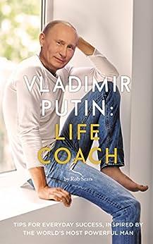 Vladimir Putin: Life Coach (English Edition)