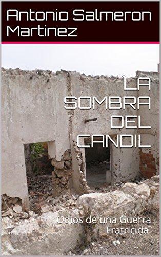 LA SOMBRA DEL CANDIL: Odios de una Guerra Fratricida.