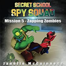 Mission 5 - Zapping Zombies: A Fun Rhyming Mystery Children's Picture Book for Ages 4-7: Volume 5 (Secret School Spy Squad)